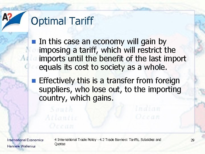 Optimal Tariff n In this case an economy will gain by imposing a tariff,