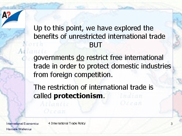 Up to this point, we have explored the benefits of unrestricted international trade BUT