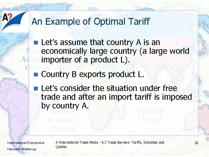 An Example of Optimal Tariff n Let's assume that country A is an economically