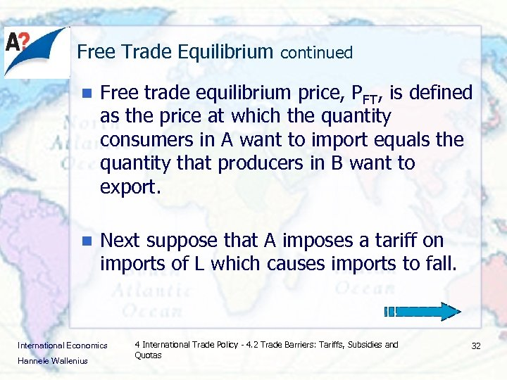 Free Trade Equilibrium continued n Free trade equilibrium price, PFT, is defined as the