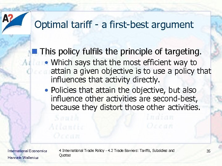 Optimal tariff - a first-best argument n This policy fulfils the principle of targeting.