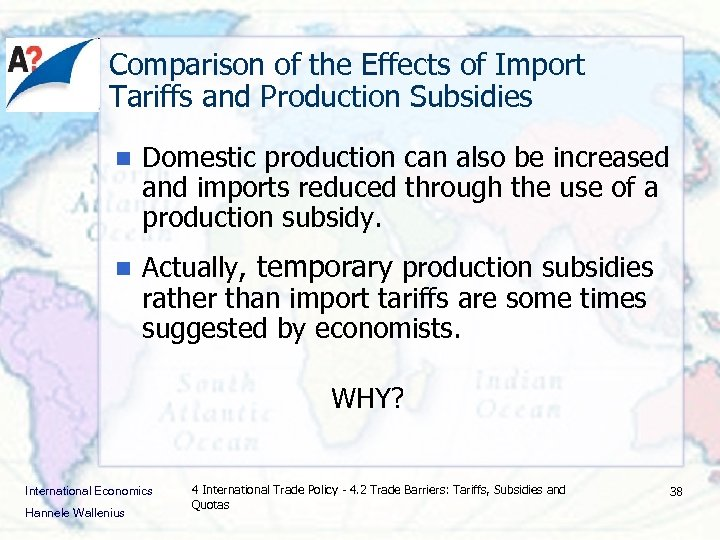 Comparison of the Effects of Import Tariffs and Production Subsidies n Domestic production can
