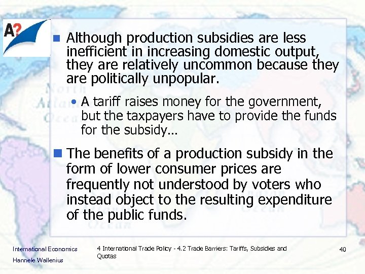 n Although production subsidies are less inefficient in increasing domestic output, they are relatively
