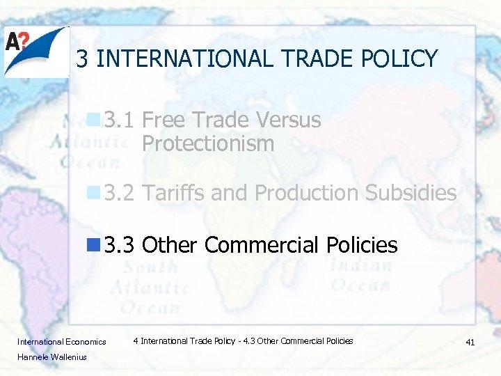 3 INTERNATIONAL TRADE POLICY n 3. 1 Free Trade Versus Protectionism n 3. 2