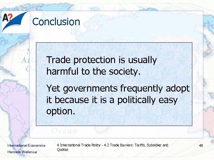 Conclusion Trade protection is usually harmful to the society. Yet governments frequently adopt it