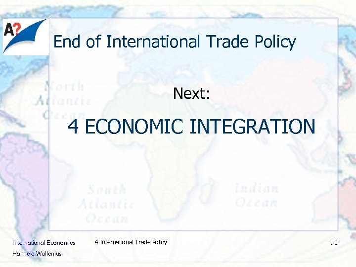 End of International Trade Policy Next: 4 ECONOMIC INTEGRATION International Economics Hannele Wallenius 4