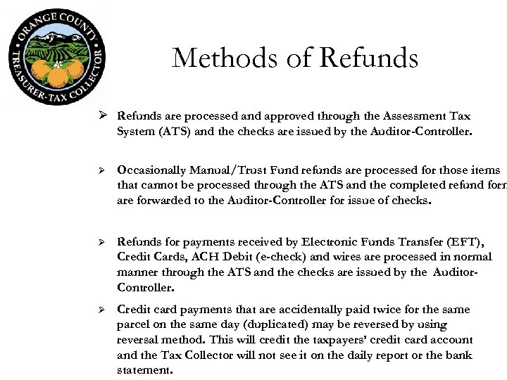 Methods of Refunds Ø Refunds are processed and approved through the Assessment Tax System