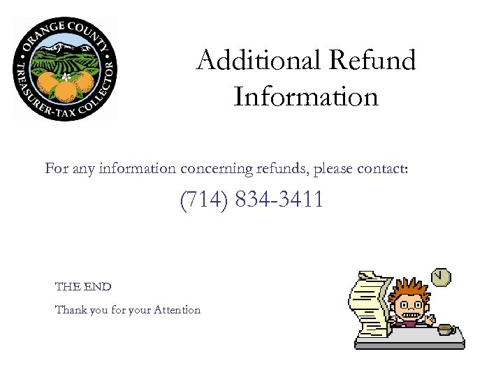 Additional Refund Information For any information concerning refunds, please contact: (714) 834 -3411 THE
