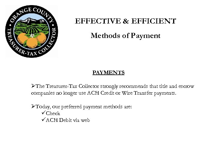EFFECTIVE & EFFICIENT Methods of Payment PAYMENTS ØThe Treasurer-Tax Collector strongly recommends that title