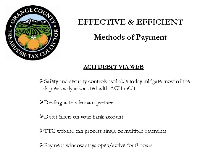 EFFECTIVE & EFFICIENT Methods of Payment ACH DEBIT VIA WEB ØSafety and security controls