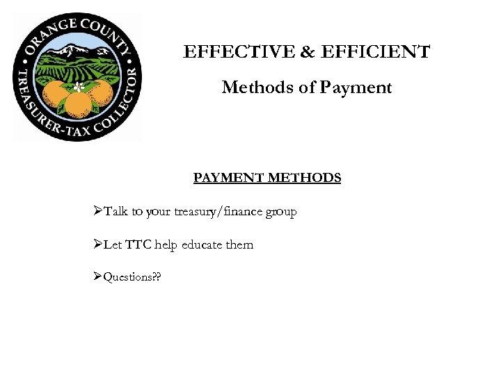 EFFECTIVE & EFFICIENT Methods of Payment PAYMENT METHODS ØTalk to your treasury/finance group ØLet