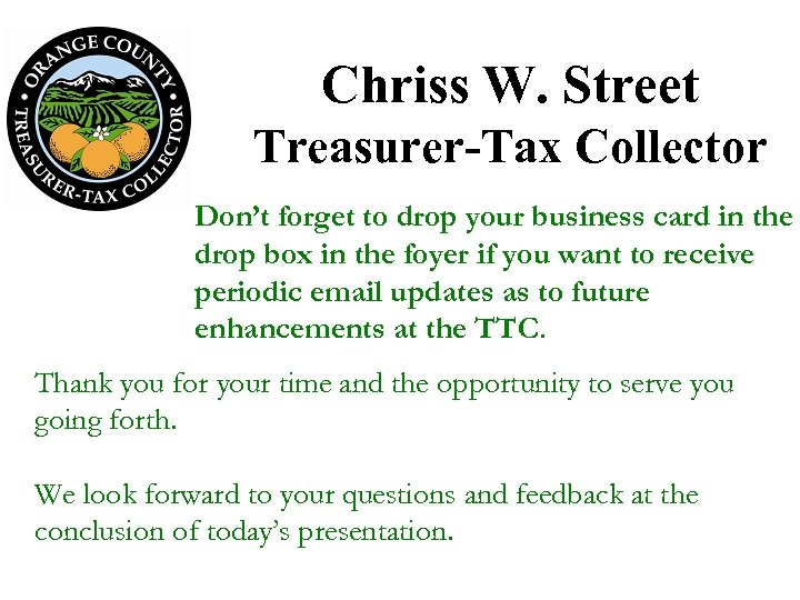 Chriss W. Street Treasurer-Tax Collector Don't forget to drop your business card in the