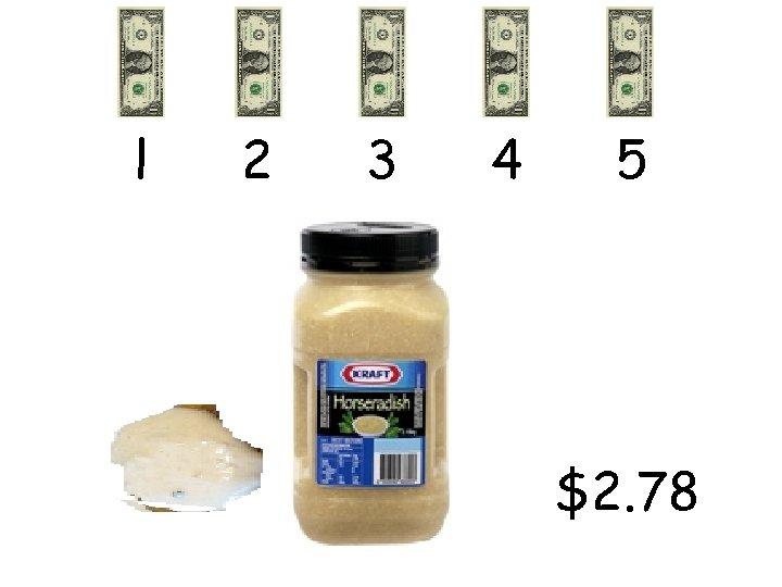 l 2 3 4 5 $2. 78
