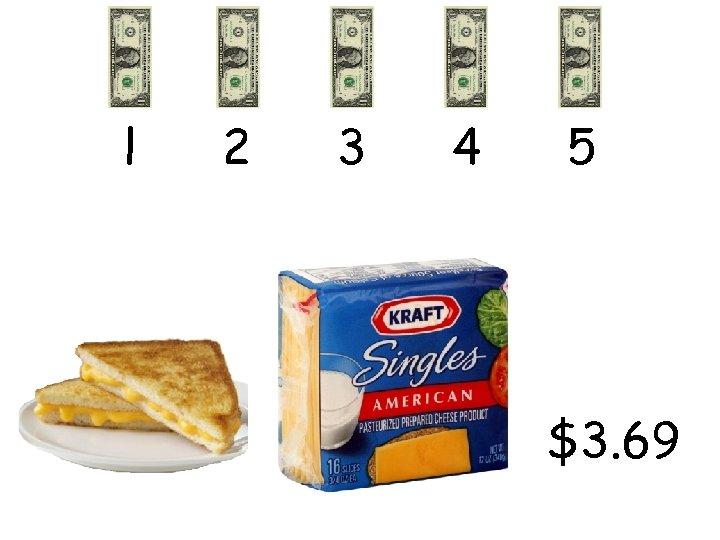 l 2 3 4 5 $3. 69