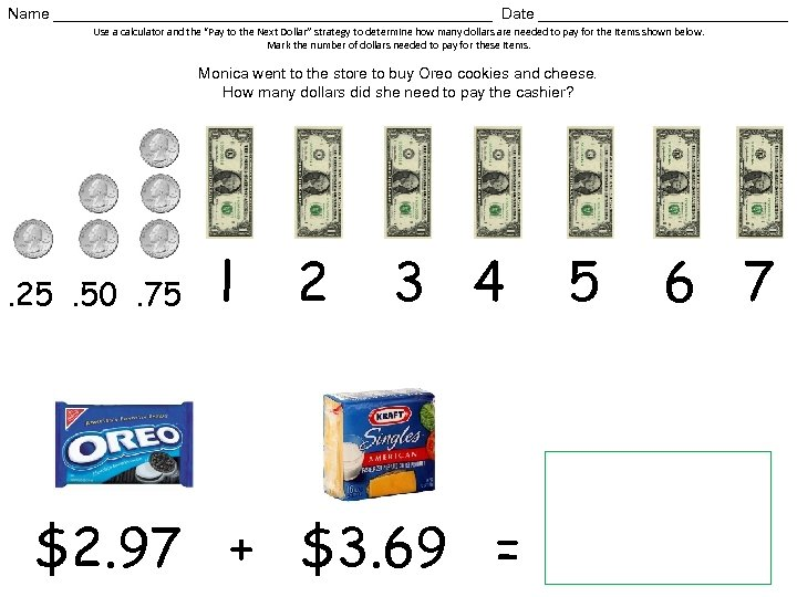 """Name __________________________ Date _______________ Use a calculator and the """"Pay to the Next Dollar"""""""