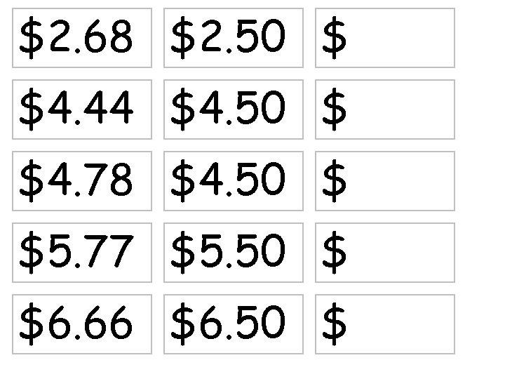 $2. 68 $2. 50 $ $4. 44 $4. 50 $ $4. 78 $4. 50