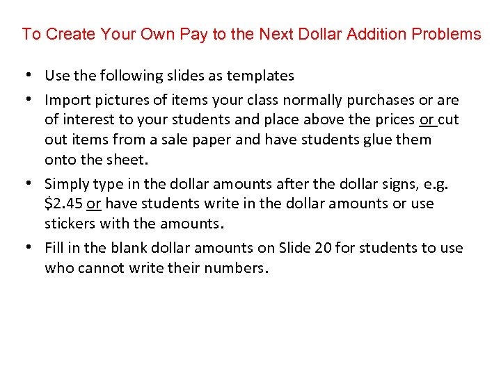 To Create Your Own Pay to the Next Dollar Addition Problems • Use the