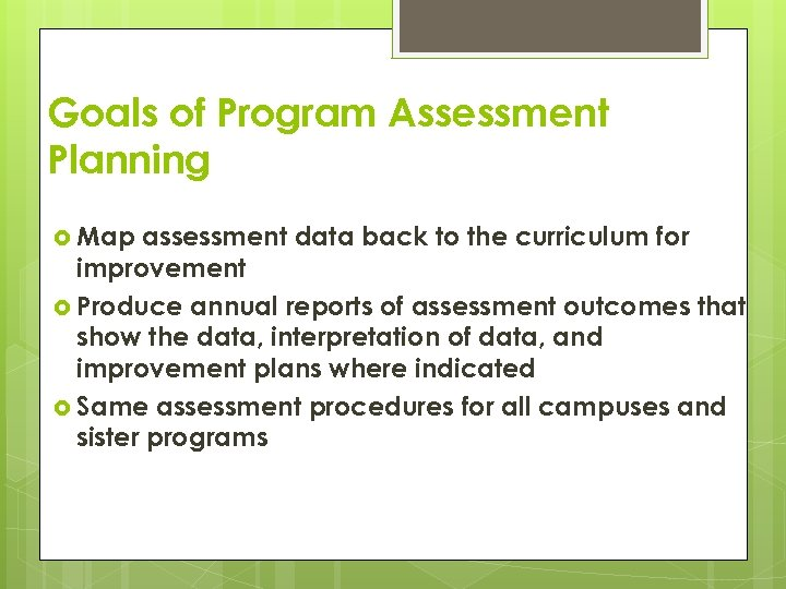 Goals of Program Assessment Planning Map assessment data back to the curriculum for improvement