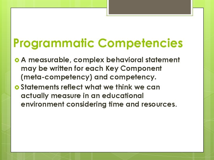 Programmatic Competencies A measurable, complex behavioral statement may be written for each Key Component