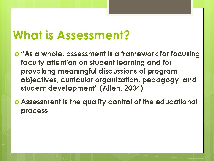 "What is Assessment? ""As a whole, assessment is a framework for focusing faculty attention"