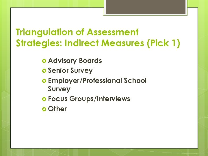 Triangulation of Assessment Strategies: Indirect Measures (Pick 1) Advisory Boards Senior Survey Employer/Professional School