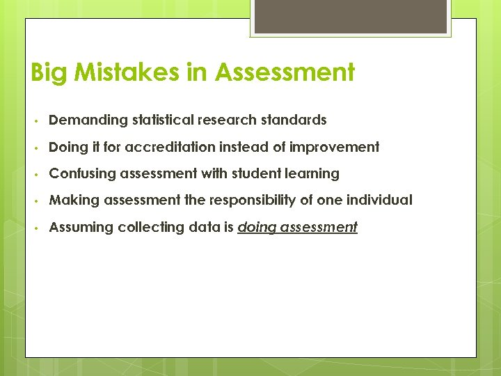 Big Mistakes in Assessment • Demanding statistical research standards • Doing it for accreditation
