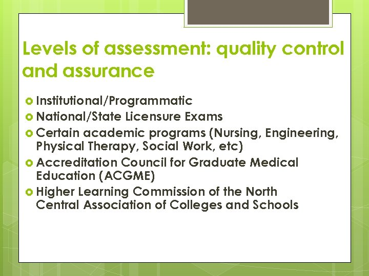 Levels of assessment: quality control and assurance Institutional/Programmatic National/State Licensure Exams Certain academic programs