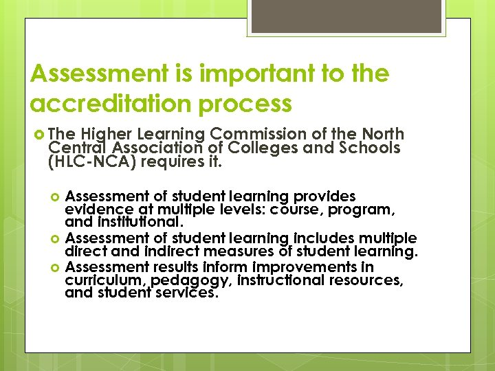 Assessment is important to the accreditation process The Higher Learning Commission of the North