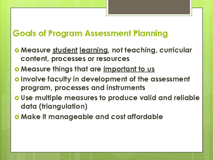 Goals of Program Assessment Planning Measure student learning, not teaching, curricular content, processes or