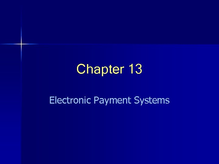 Chapter 13 Electronic Payment Systems