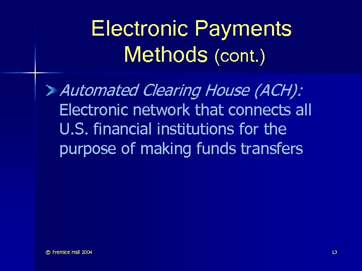 Electronic Payments Methods (cont. ) Automated Clearing House (ACH): Electronic network that connects all