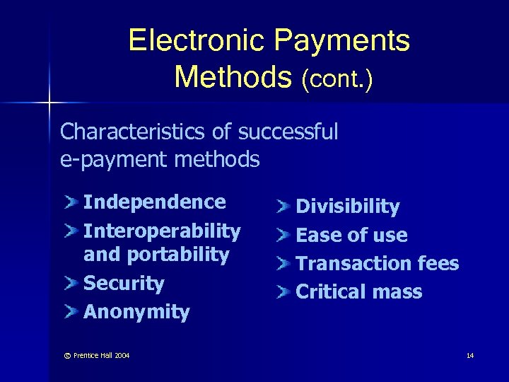 Electronic Payments Methods (cont. ) Characteristics of successful e-payment methods Independence Interoperability and portability