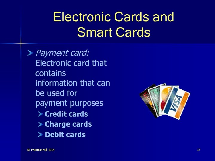 Electronic Cards and Smart Cards Payment card: Electronic card that contains information that can
