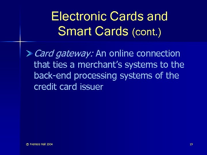 Electronic Cards and Smart Cards (cont. ) Card gateway: An online connection that ties