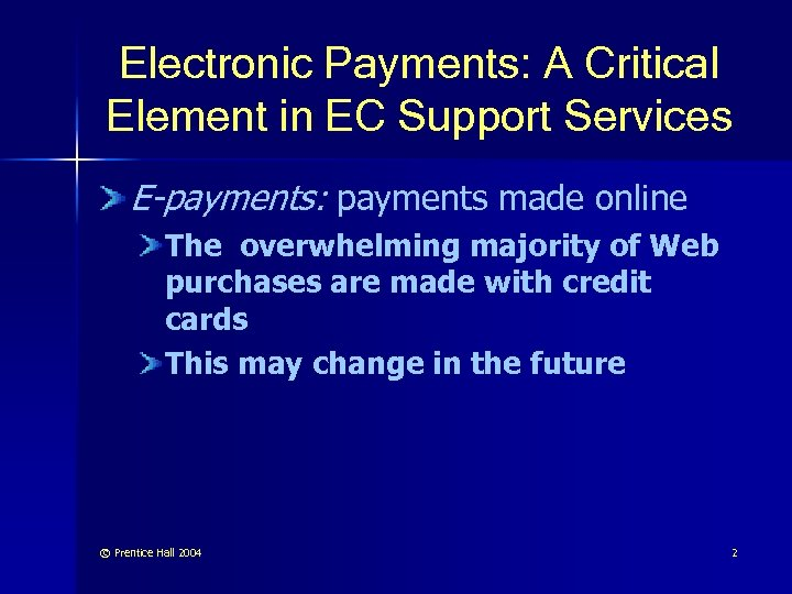 Electronic Payments: A Critical Element in EC Support Services E-payments: payments made online The