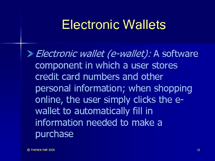 Electronic Wallets Electronic wallet (e-wallet): A software component in which a user stores credit