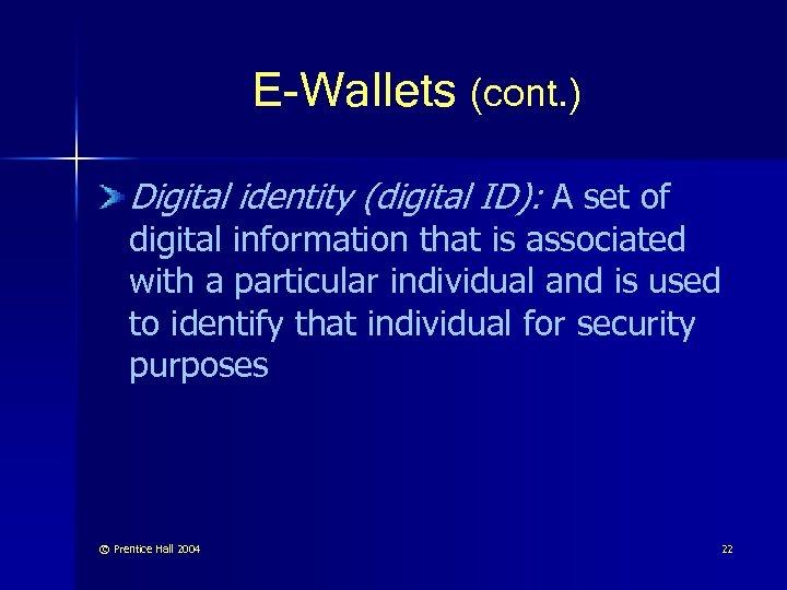 E-Wallets (cont. ) Digital identity (digital ID): A set of digital information that is