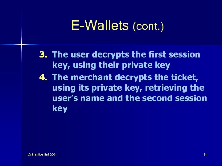 E-Wallets (cont. ) 3. The user decrypts the first session key, using their private