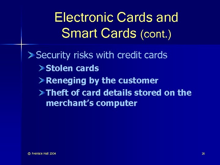 Electronic Cards and Smart Cards (cont. ) Security risks with credit cards Stolen cards