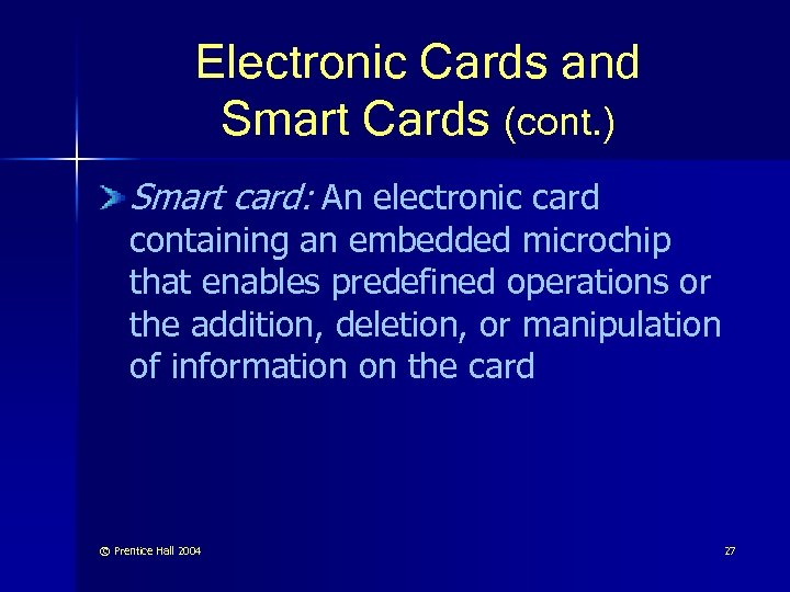 Electronic Cards and Smart Cards (cont. ) Smart card: An electronic card containing an
