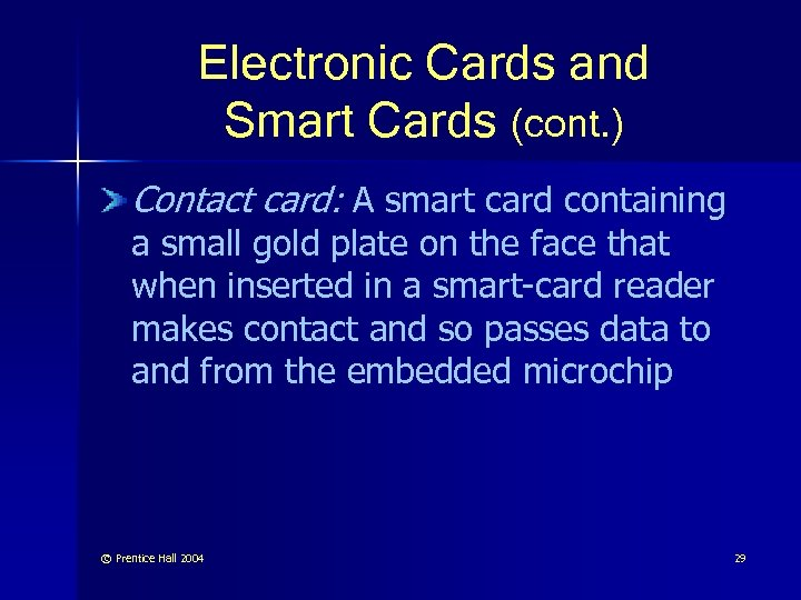 Electronic Cards and Smart Cards (cont. ) Contact card: A smart card containing a