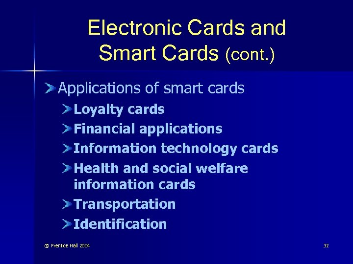 Electronic Cards and Smart Cards (cont. ) Applications of smart cards Loyalty cards Financial