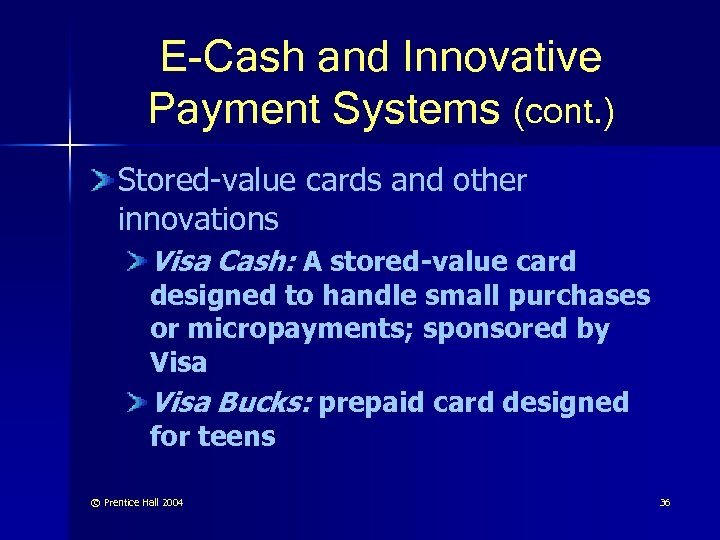 E-Cash and Innovative Payment Systems (cont. ) Stored-value cards and other innovations Visa Cash: