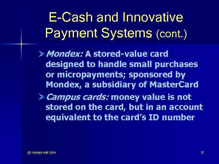 E-Cash and Innovative Payment Systems (cont. ) Mondex: A stored-value card designed to handle