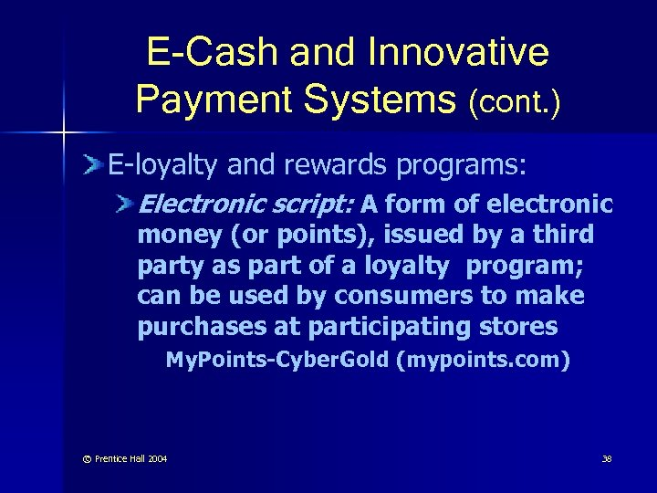 E-Cash and Innovative Payment Systems (cont. ) E-loyalty and rewards programs: Electronic script: A