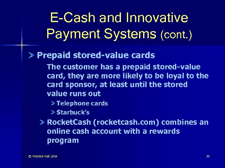 E-Cash and Innovative Payment Systems (cont. ) Prepaid stored-value cards The customer has a