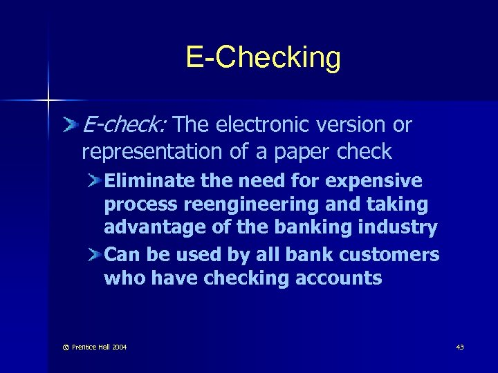 E-Checking E-check: The electronic version or representation of a paper check Eliminate the need