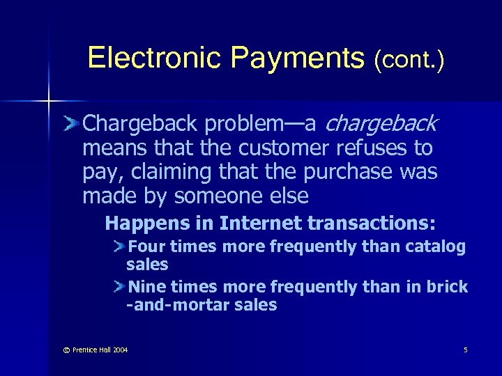 Electronic Payments (cont. ) Chargeback problem—a chargeback means that the customer refuses to pay,