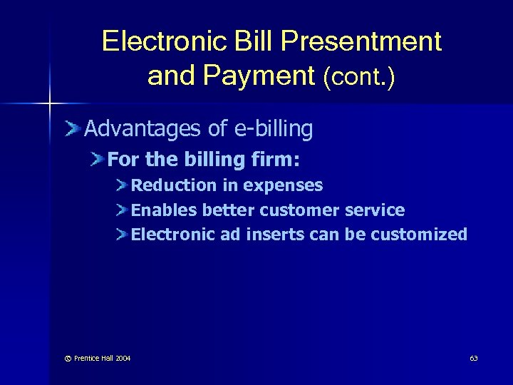 Electronic Bill Presentment and Payment (cont. ) Advantages of e-billing For the billing firm: