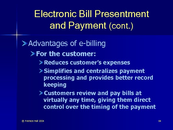 Electronic Bill Presentment and Payment (cont. ) Advantages of e-billing For the customer: Reduces